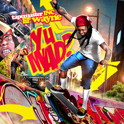 Lil_Wayne-Y_U_Mad_(Hosted_by_Tapemasters_Inc)-(Bootleg)-2011