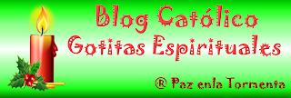 BLOG CATÓLICO GOTITAS ESPIRITUALES