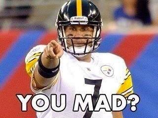 you mad? - #BenRoethlisberger #Steelers