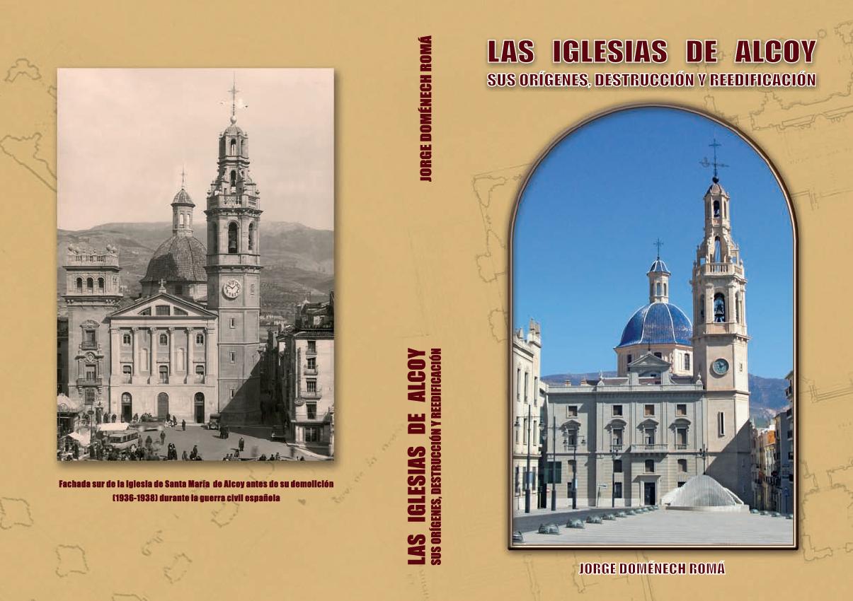 Las Iglesias de Alcoy, sus orígenes, destrucción y reedificación, de Jorge Domenech Romá.