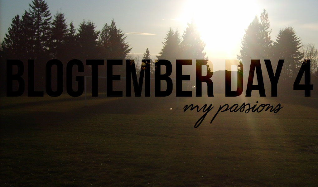 BLOGTEMBER DAY 4: My Passions