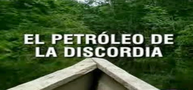 El petróleo de la discordia documental