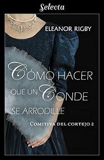 Como hacer que un conde se arrodille (La comitiva del cortejo 2)- Eleanor Rigby