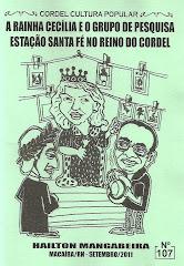 Cordel: A Rainha Cecília e o Grupo Estação Santa Fé no Reino do Cordel, nº 107. Setembro/2011