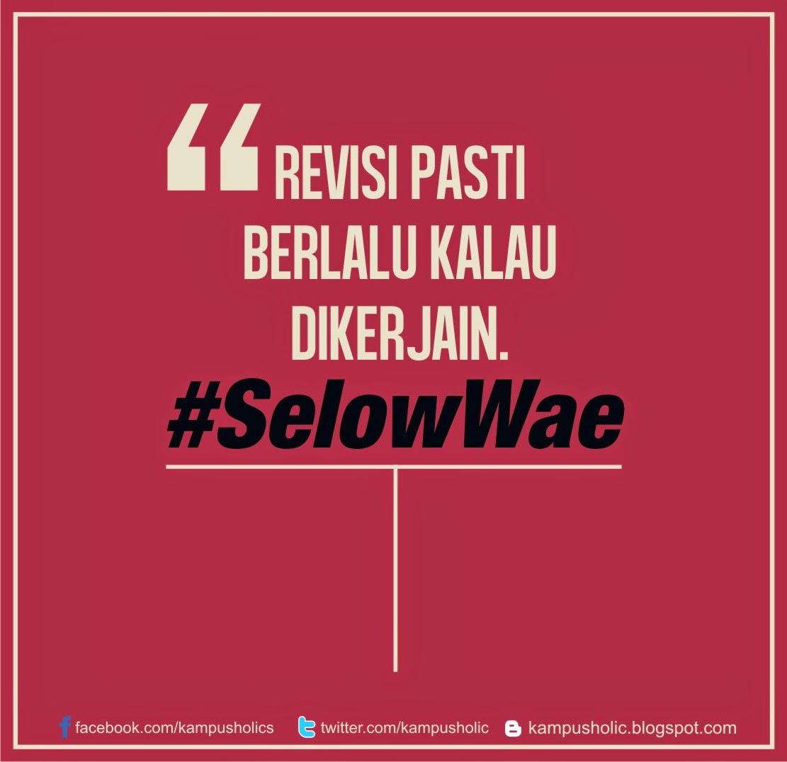#17 Revisi pasti berlalu kalau dikerjain #SelowWae