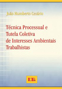 LIVRO: TÉCNICA PROCESSUAL E TUTELA COLETIVA DE INTERESSES AMBIENTAIS TRABALHISTAS