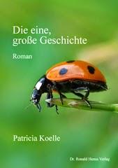 Patricia Koelle: Die eine, große Geschichte. Roman