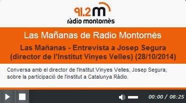 http://radio.montornes.cat/radios/las-mananas-de-radio-montornes/2014/10/28/las-mananas-entrevista-a-josep-segura-director-de-l-institut-vinyes-velles