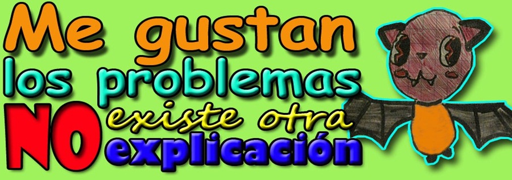 Me gustan los problemas, No existe otra explicacin!!!