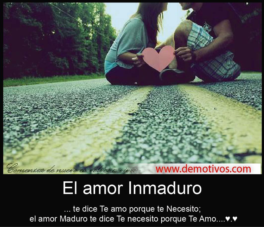 El amor Inmaduro dice Te Amo, porque Te Necesito...