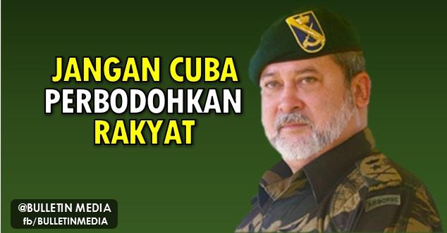 Jangan Cuba Memperbodohkan Rakyat - Sultan Johor