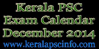 Kerala PSC Exam calender December 2014, PSC Exams in December 2014, Kerala Public service Commission Examination in December 2014, Kerala PSC exam date December 2014, Kerala PSC Exam syllabus in December 2014, Kerala PSC December 2014 Exam details