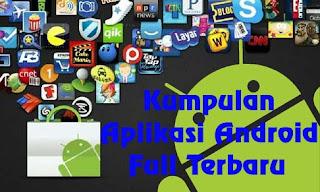 Kumpulan Aplikasi Android Full Terbaru