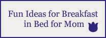 http://www.pinterest.com/loveyourfamily2/breakfast-in-bed-ideas-for-mom/