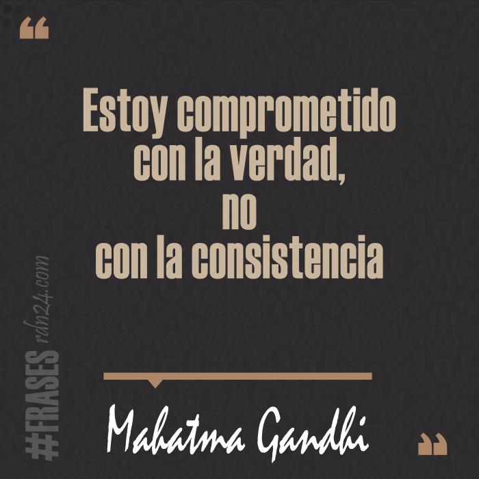 Estoy comprometido con la verdad, no con la consistencia #Frases #MahatmaGandhi