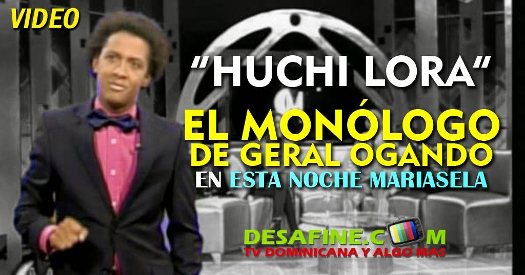 http://www.desafine.com/2014/06/el-monologo-de-gerald-ogando-huchi-lora-en-esta-noche-mariasela.html