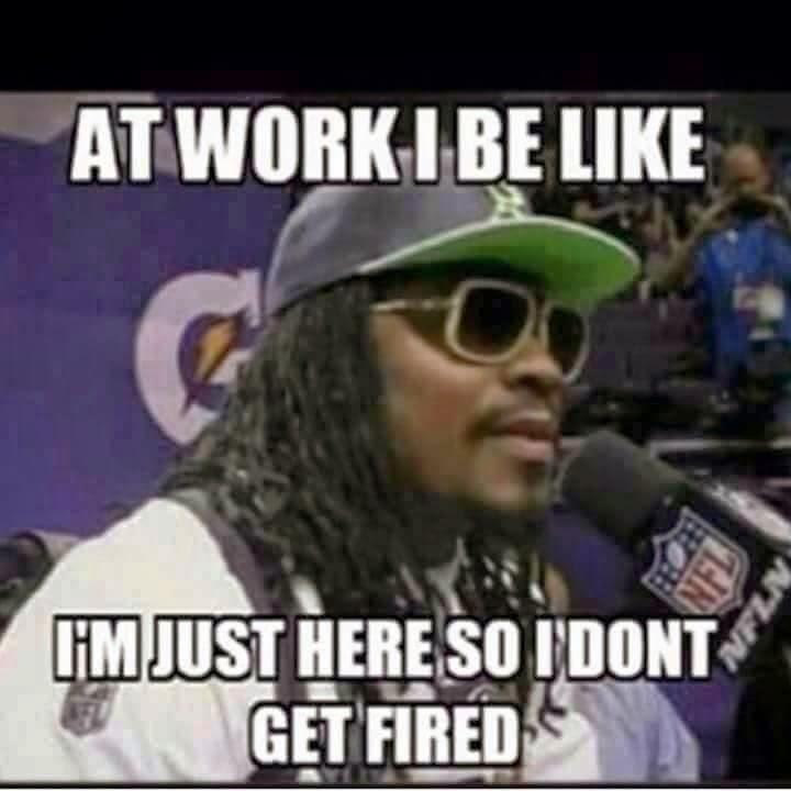 at work I be like I'm Just here so I Don't get fired