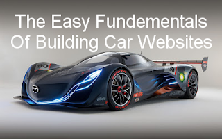 The Easy Fundementals Of Building Car Websites