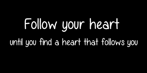 Follow your heart quotes people keep saying that you should always follow your heart but when your heart gets broken into pieces which piece should you follow thecheapjerseys Image collections