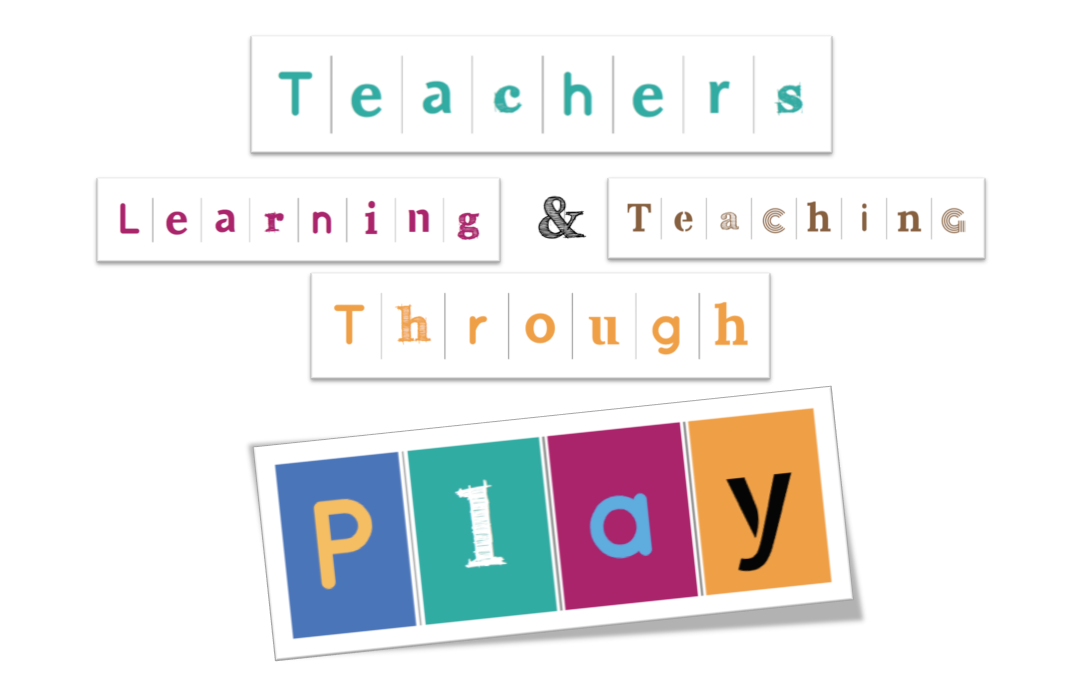 Teachers Learning and Teaching Through Play Blog