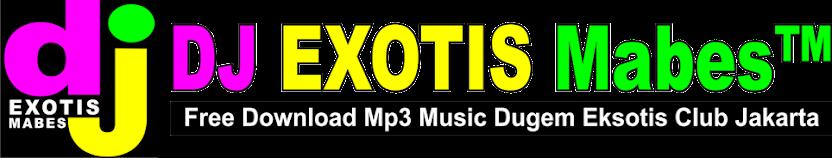 Free Download Lagu Mp3 Dugem House Music Nonstop Remix Funkot Terbaru DJ EXOTIS Mabes