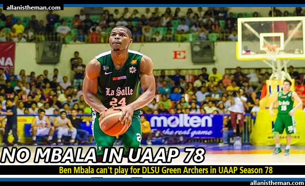 Ben Mbala can't play for DLSU Green Archers in UAAP Season 78