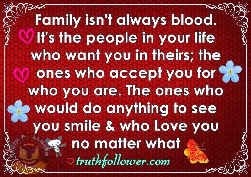 Family isn\'t always blood, Quotes About Blood Relations