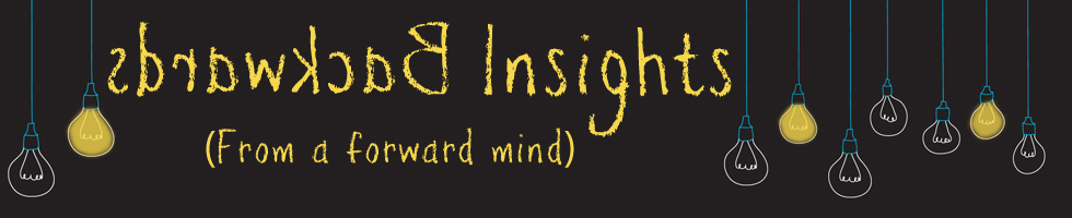 Backwards Insights (From a Forward Mind)