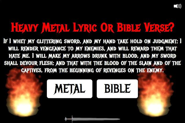 http://www.buzzfeed.com/lukelewis/heavy-metal-lyric-or-bible-verse#.ocXp3M9Mk