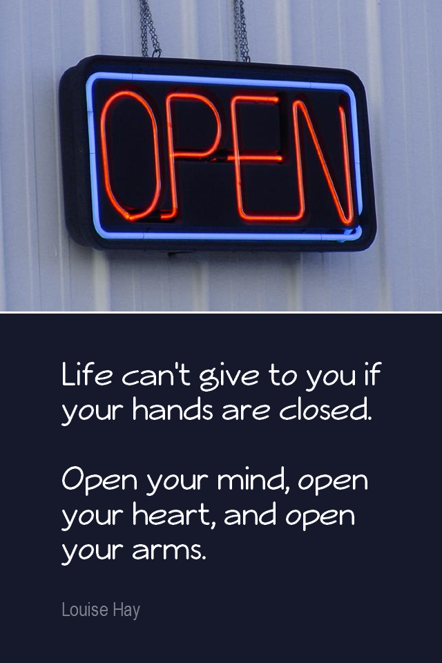visual quote - image quotation for LIFE - Life can't give to you if your hands are closed. Open your mind, open your heart, and open your arms. - Louise Hay