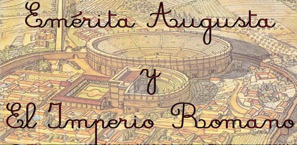 EMÉRITA AUGUSTA  Y EL IMPERIO ROMANO