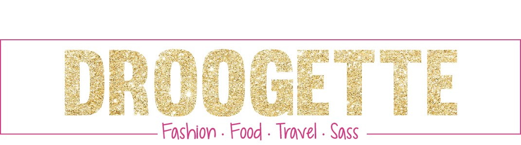 D R O O G E T T E | Fashion • Food • Travel • Sass