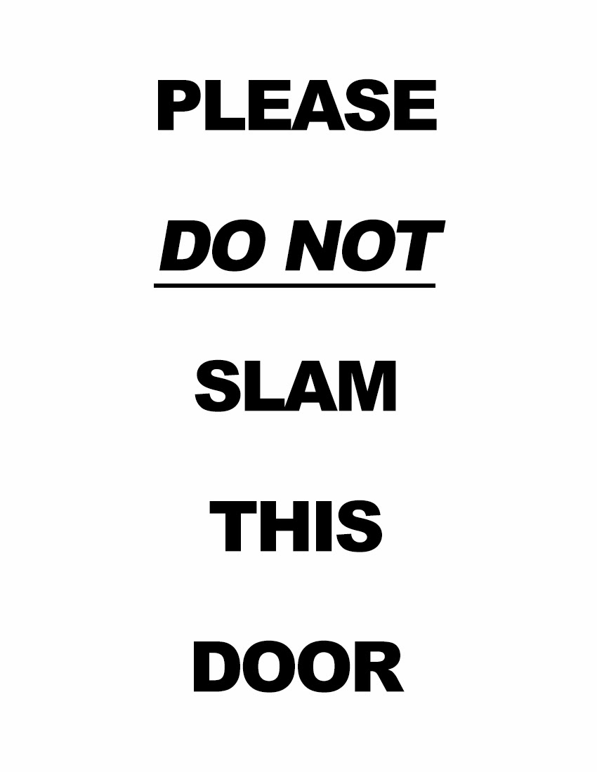 slam the door softly To avoid the dreaded door slam, it's pretty simple: be kind, honest, respectful, and loyal (if that loyalty is well-deserved, of course.