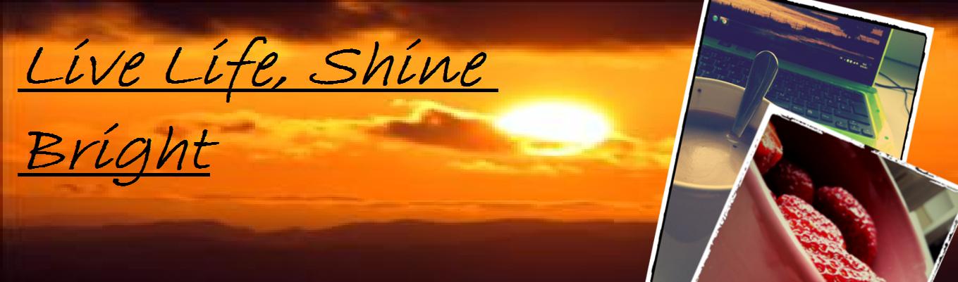 Live Life, Shine Bright