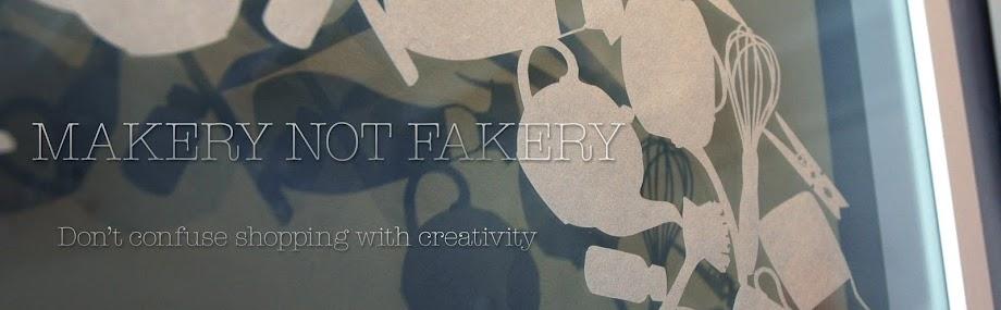 Makery not Fakery
