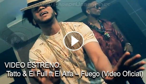 VIDEO ESTRENO – Tatto & El Full ft El Alfa – Fuego (Video Oficial)