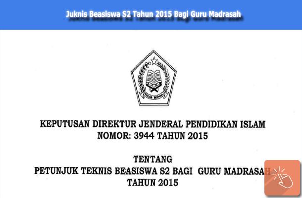 Juknis Beasiswa S2 Tahun 2015 Bagi Guru Madrasah SK Dirjen Pendis Nomor: 3944 Tahun 2015