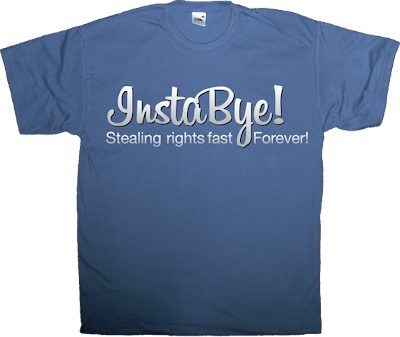 instagram facebook useless copyright freedom internet 2.0 t-shirt ephemeral-t-shirts irony