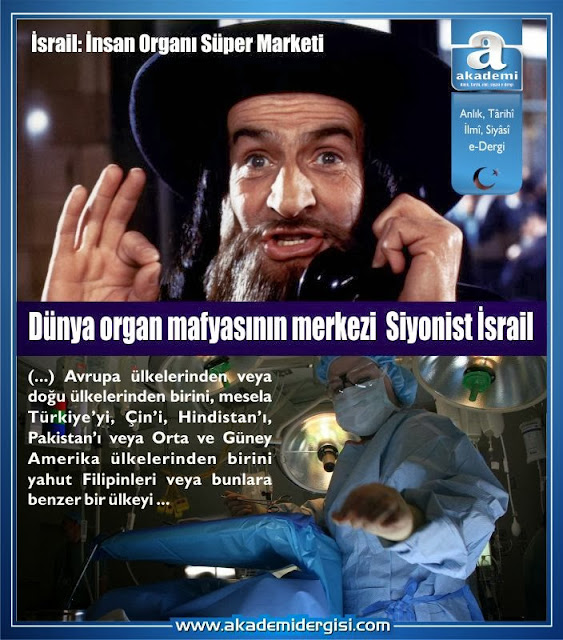 israil, siyonist israil, siyonistler, adnan oktar ve organ kaçakçılığı, organ bağışı, organ kaçakçılığı, organ mafyası, organ nakli, siyonistler,