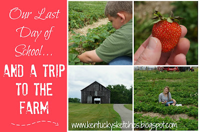 Our Last Day of School and a Trip to the Farm--Gallrein Farms