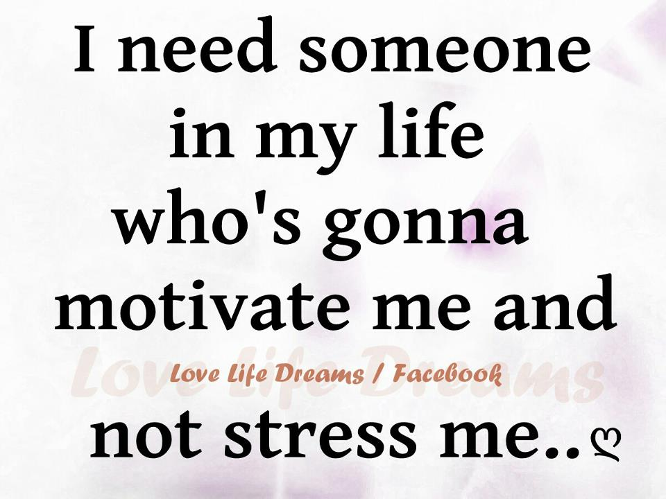 Love Life Dreams I Need Someone In My Life Amazing I Need You In My Life Quotes