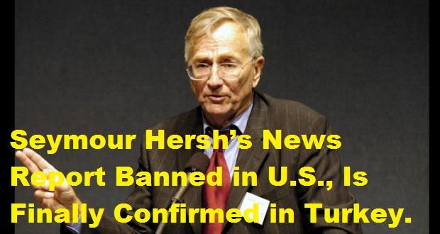 seymour hershs news report banned in u s is finally confirmed in turkey.