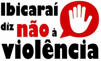 IBICARAÍ DIZ NÃO A VIOLÊNCIA