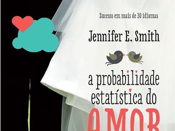 A Probabilidade Estatística do Amor à Primeira Vista, Jennifer E. Smith, Galera Record