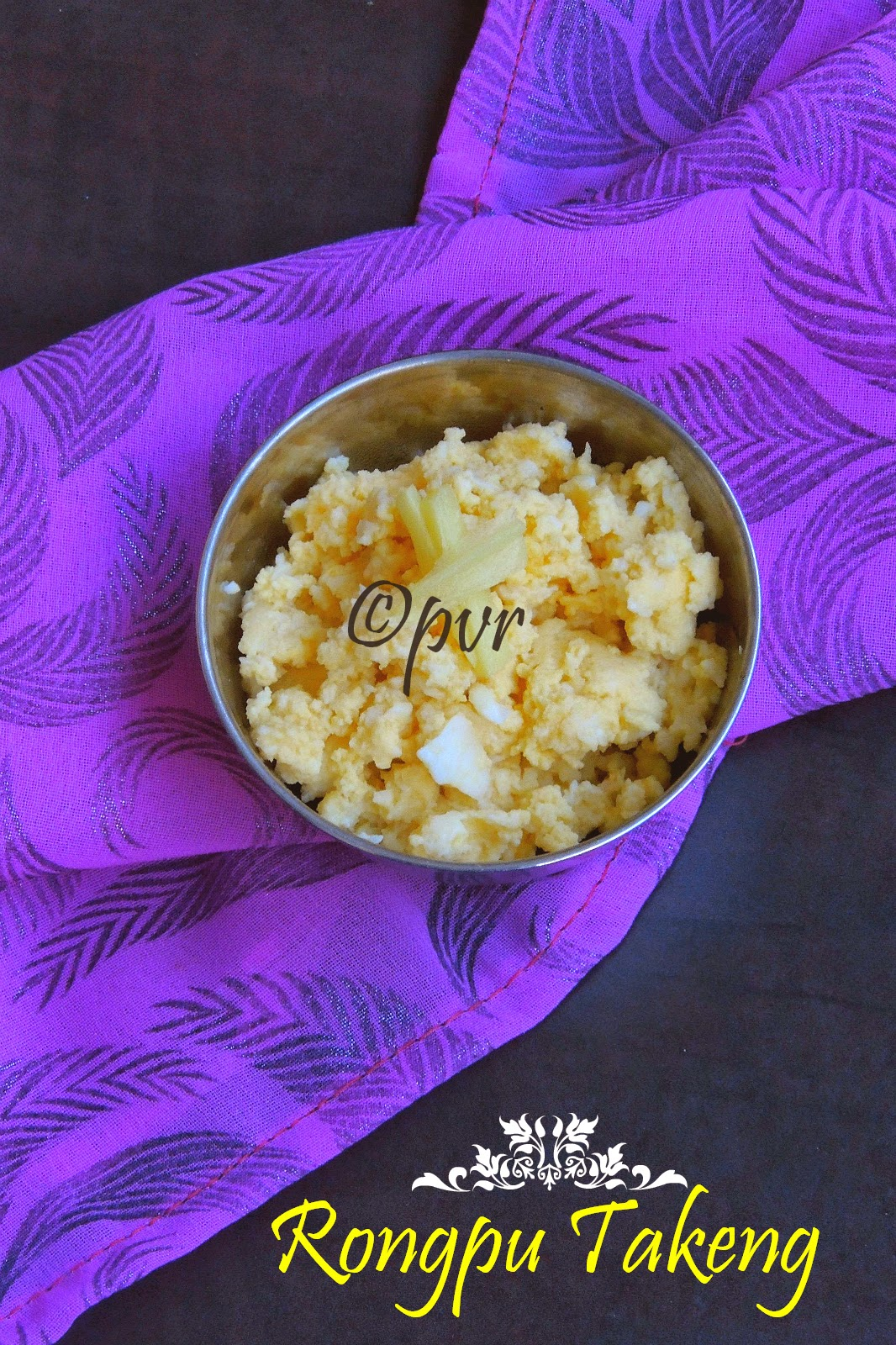 Priya 39 s versatile recipes zan and rongpu takeng for Arunachal pradesh cuisine