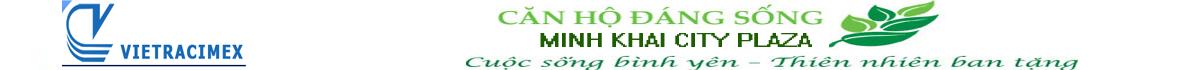 Chung Cư 201 Minh Khai City Plaza - LH: Chủ Đầu Tư