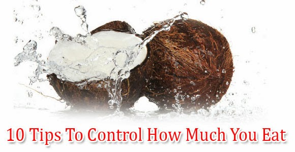 10 Tips To Control How Much You Eat