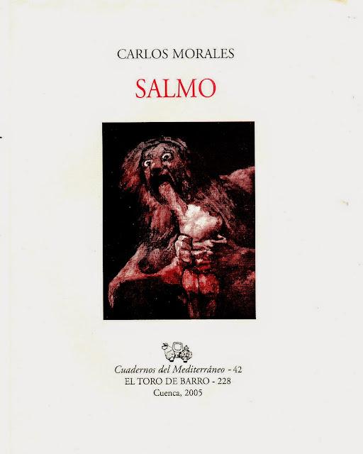 """Carlos Morales, """"Salmo"""", Col. «Cuadernos del Mediterráneo», Ed. El Toro de Barro, Tarancón de Cuenca, 2005."""