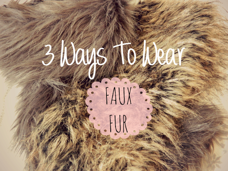 Love From Lisa 3 ways to wear faux fur