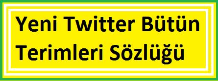 Yeni Twitter Bütün Terimleri Sözlüğü